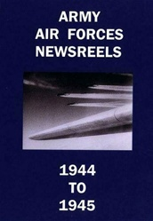 Army Air Forces Newsreels WWII 1944 to 1945 DVD